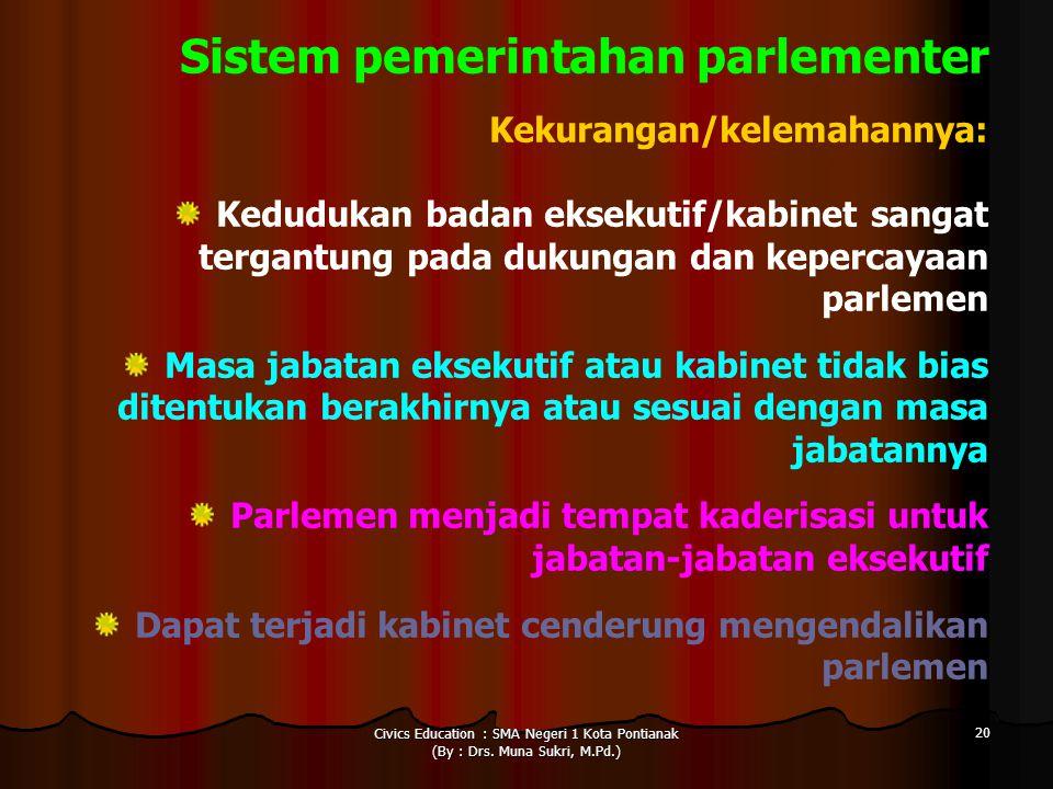 Civics Education : SMA Negeri 1 Kota Pontianak (By : Drs. Muna Sukri, M.Pd.) 20 Sistem pemerintahan parlementer Kekurangan/kelemahannya: Kedudukan bad