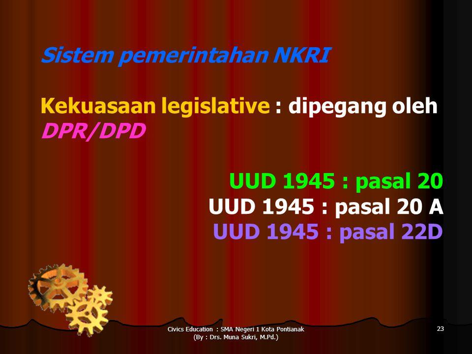 Civics Education : SMA Negeri 1 Kota Pontianak (By : Drs. Muna Sukri, M.Pd.) 23 Sistem pemerintahan NKRI Kekuasaan legislative : dipegang oleh DPR/DPD