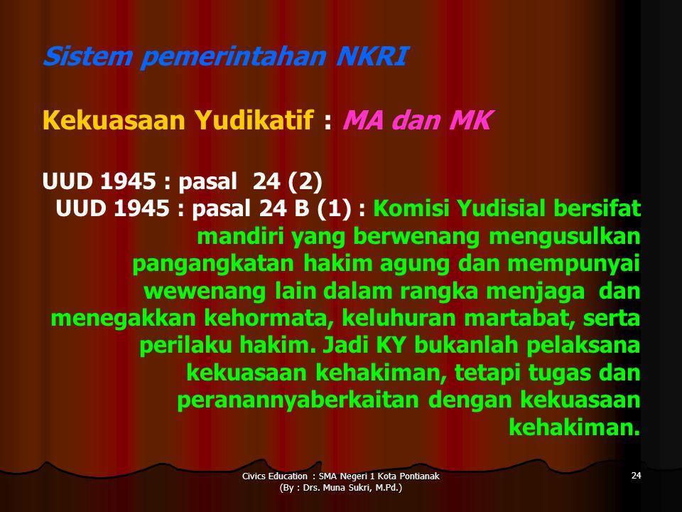 Civics Education : SMA Negeri 1 Kota Pontianak (By : Drs. Muna Sukri, M.Pd.) 24 Sistem pemerintahan NKRI Kekuasaan Yudikatif : MA dan MK UUD 1945 : pa