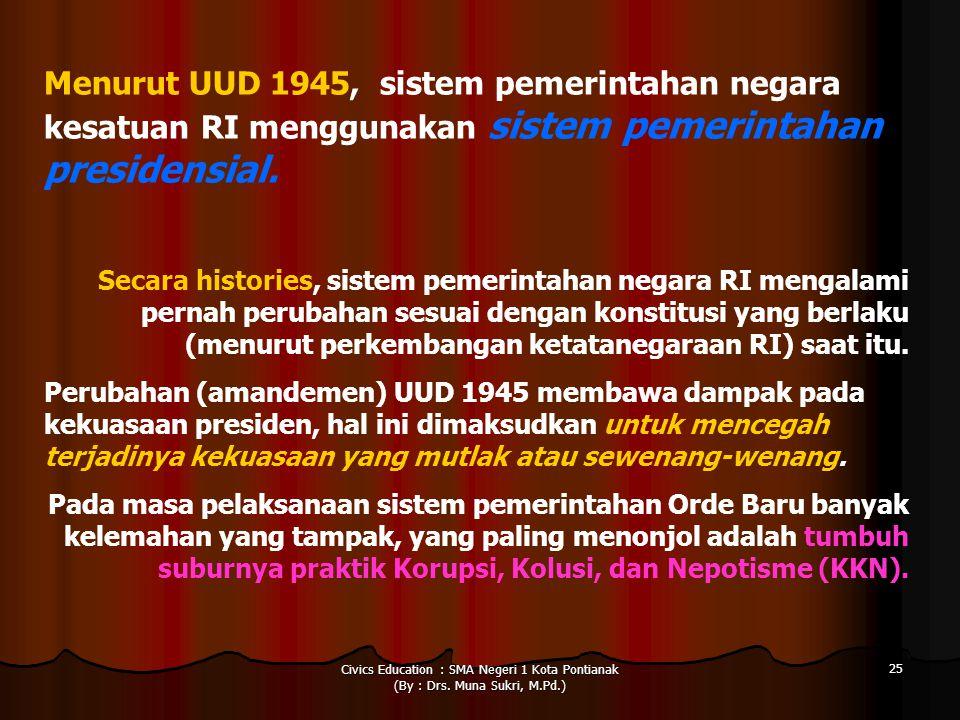 Civics Education : SMA Negeri 1 Kota Pontianak (By : Drs. Muna Sukri, M.Pd.) 25 Menurut UUD 1945, sistem pemerintahan negara kesatuan RI menggunakan s