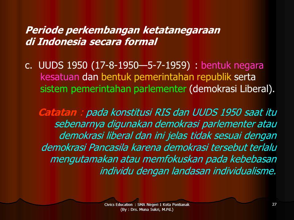Civics Education : SMA Negeri 1 Kota Pontianak (By : Drs. Muna Sukri, M.Pd.) 27 Periode perkembangan ketatanegaraan di Indonesia secara formal c. UUDS