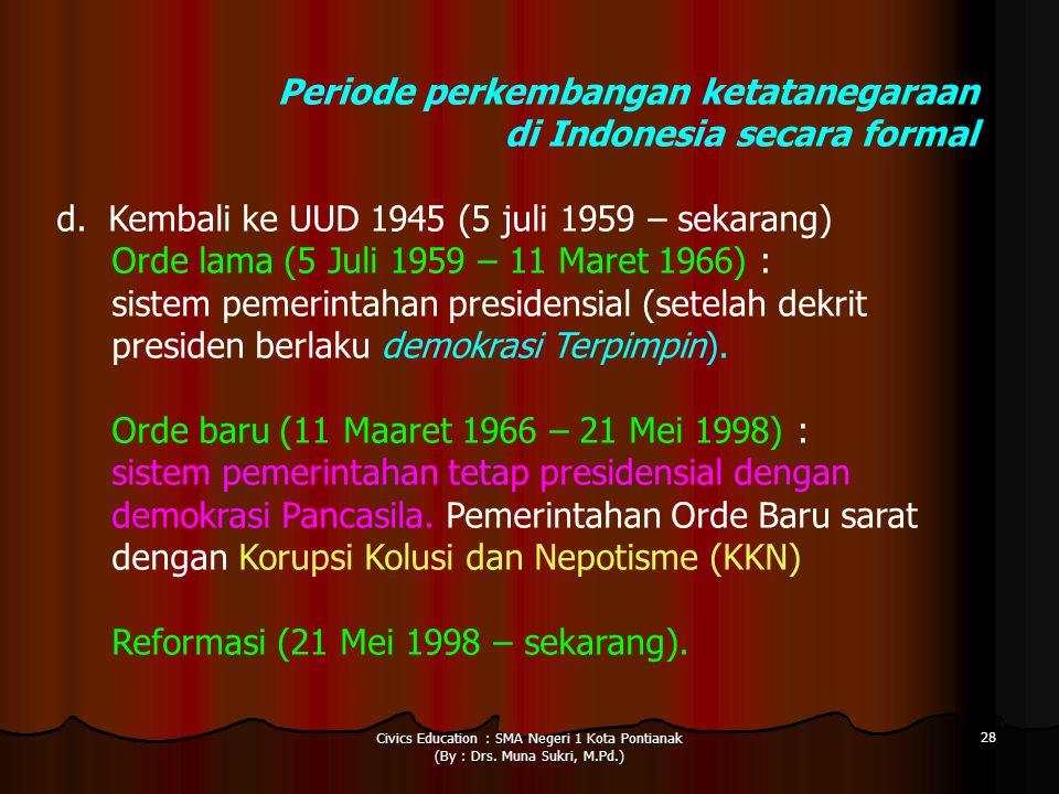 Civics Education : SMA Negeri 1 Kota Pontianak (By : Drs. Muna Sukri, M.Pd.) 28 Periode perkembangan ketatanegaraan di Indonesia secara formal d. Kemb