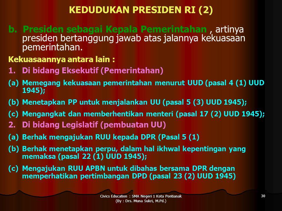 Civics Education : SMA Negeri 1 Kota Pontianak (By : Drs. Muna Sukri, M.Pd.) 30 KEDUDUKAN PRESIDEN RI (2) b. Presiden sebagai Kepala Pemerintahan, art