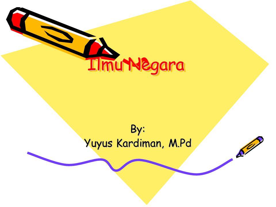 Objek Ilmu Negara Erat kaitannya dengan Hukum Tatanegara dan Hukum Pemeritahan Persamaannya: sama-sama membahas tentang NEGARA