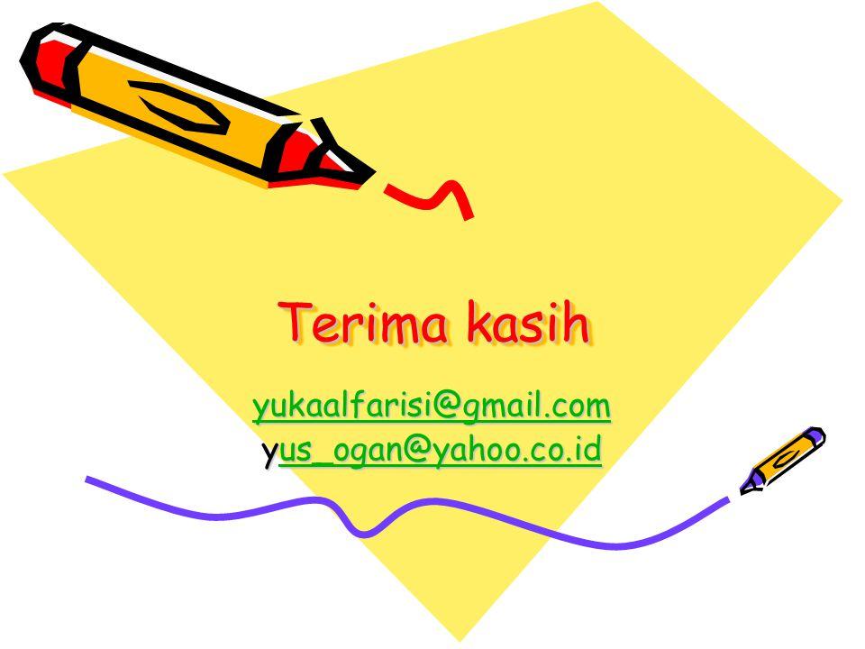 Terima kasih yukaalfarisi@gmail.com yus_ogan@yahoo.co.id us_ogan@yahoo.co.id
