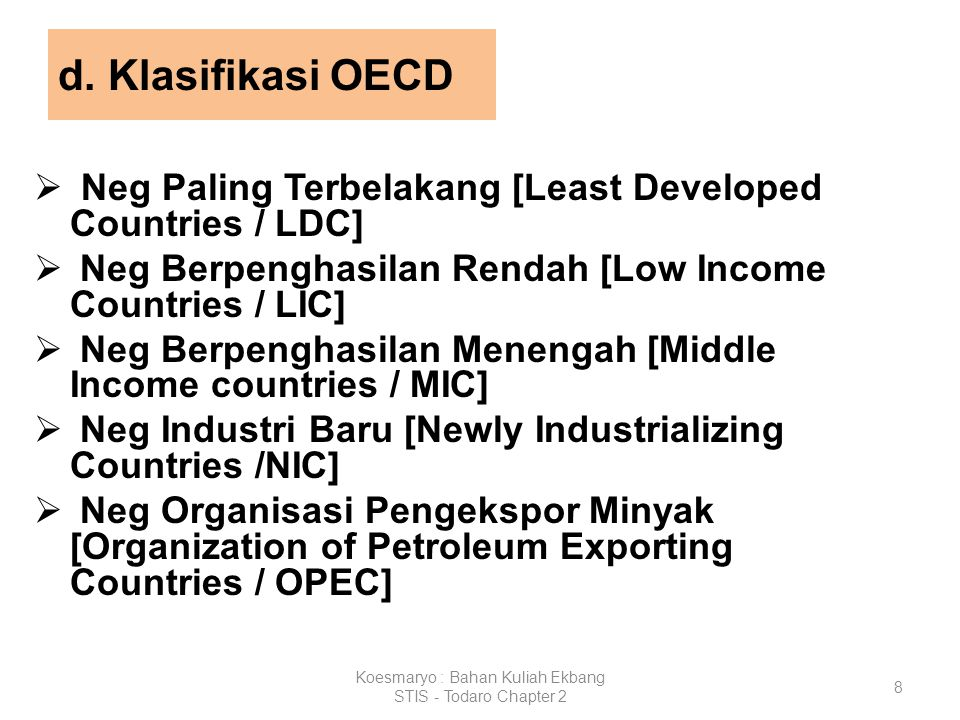 8 d. Klasifikasi OECD  Neg Paling Terbelakang [Least Developed Countries / LDC]  Neg Berpenghasilan Rendah [Low Income Countries / LIC]  Neg Berpen
