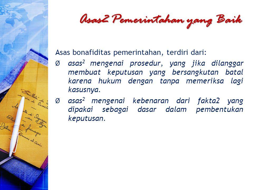 Asas2 Pemerintahan yang Baik Asas bonafiditas pemerintahan, terdiri dari: Ø asas 2 mengenai prosedur, yang jika dilanggar membuat keputusan yang bersa