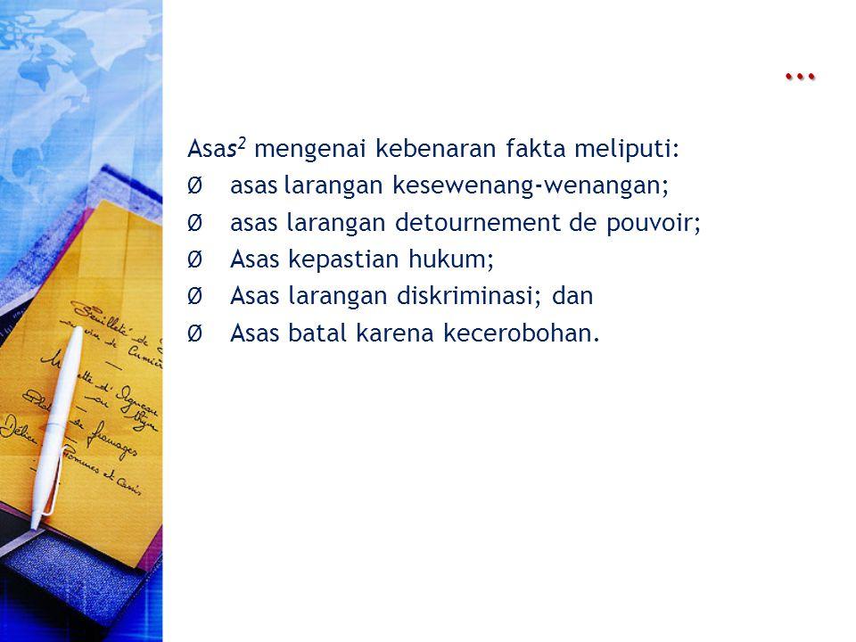 … Asas 2 mengenai kebenaran fakta meliputi: Ø asas larangan kesewenang-wenangan; Ø asas larangan detournement de pouvoir; Ø Asas kepastian hukum; Ø As