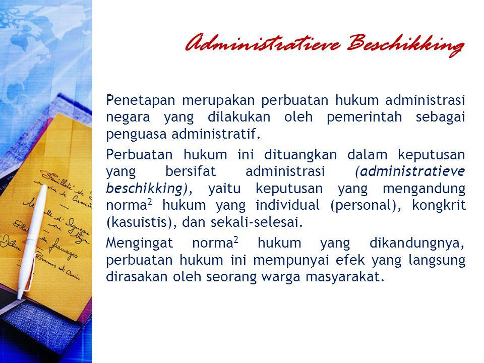 Administratieve Beschikking Penetapan merupakan perbuatan hukum administrasi negara yang dilakukan oleh pemerintah sebagai penguasa administratif. Per