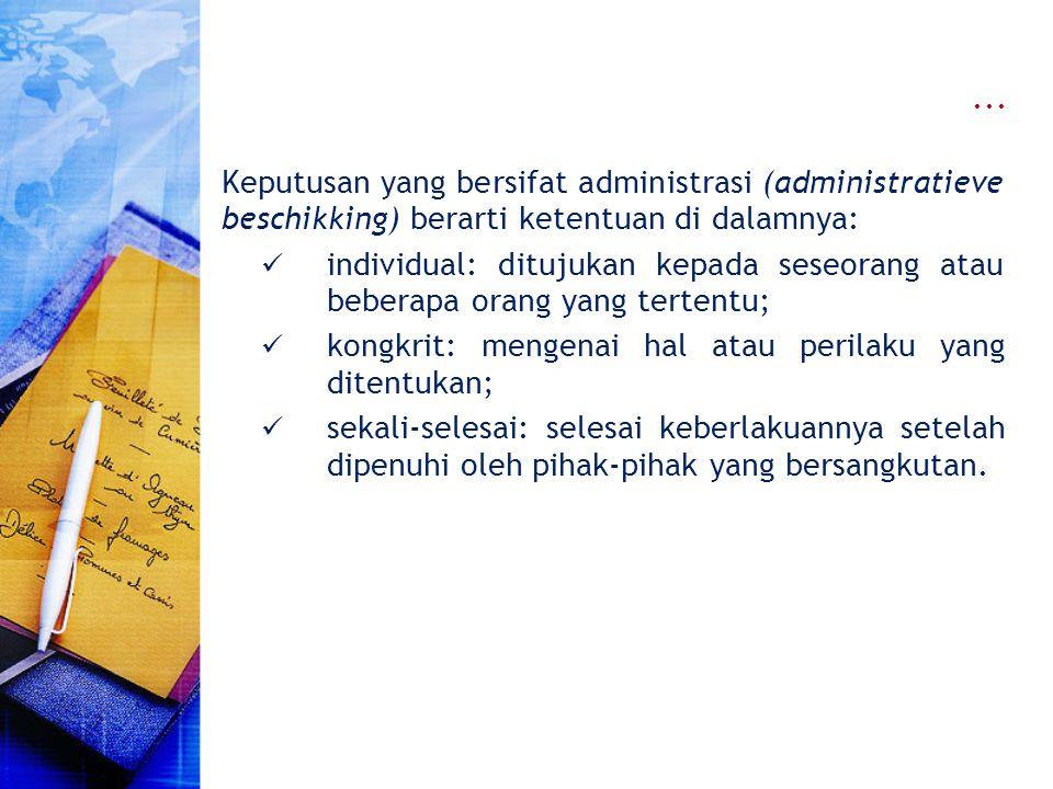 ... Keputusan yang bersifat administrasi (administratieve beschikking) berarti ketentuan di dalamnya: individual: ditujukan kepada seseorang atau bebe