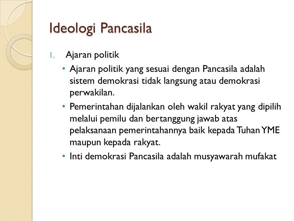 Ideologi Pancasila 1. Ajaran politik Ajaran politik yang sesuai dengan Pancasila adalah sistem demokrasi tidak langsung atau demokrasi perwakilan. Pem