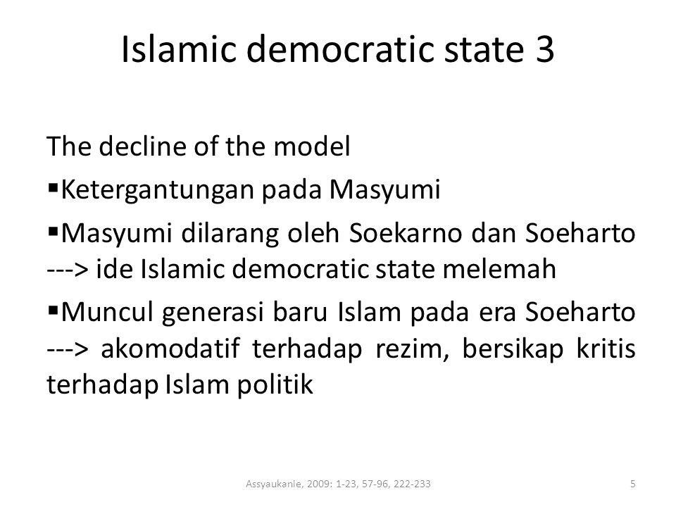 Islamic democratic state 3 The decline of the model  Ketergantungan pada Masyumi  Masyumi dilarang oleh Soekarno dan Soeharto ---> ide Islamic democ