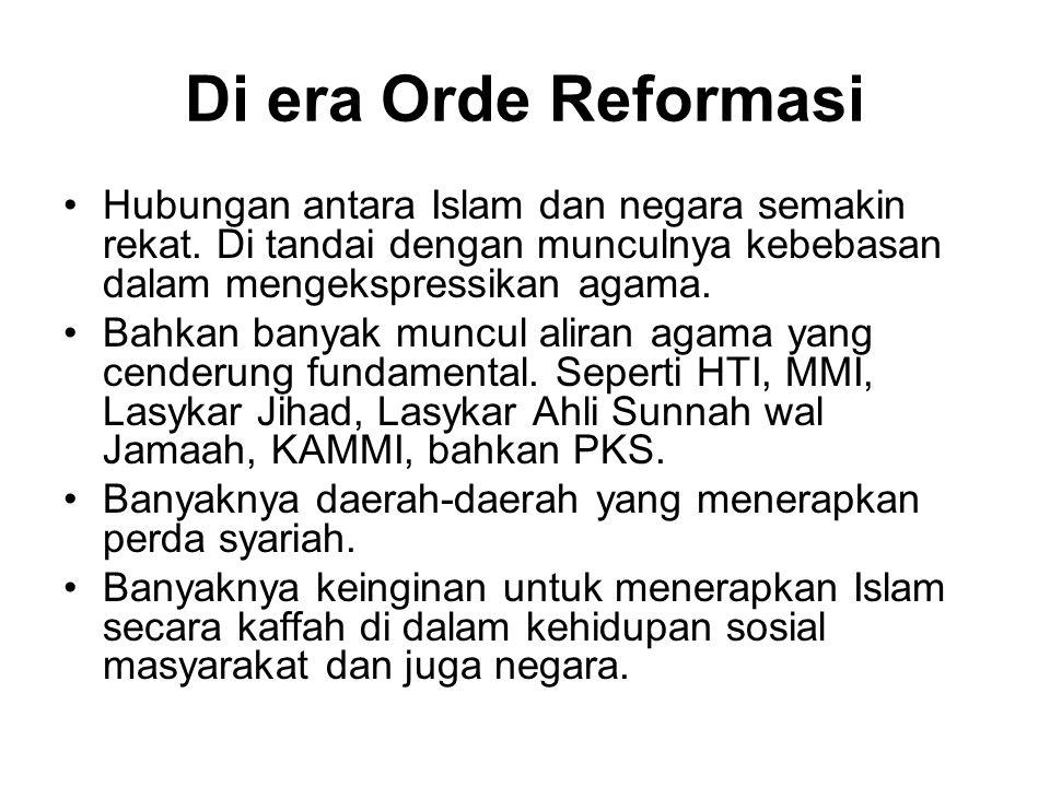 Di era Orde Reformasi Hubungan antara Islam dan negara semakin rekat. Di tandai dengan munculnya kebebasan dalam mengekspressikan agama. Bahkan banyak