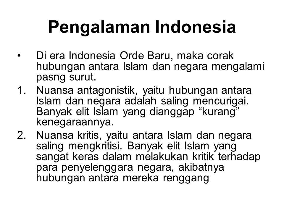 Pengalaman Indonesia Di era Indonesia Orde Baru, maka corak hubungan antara Islam dan negara mengalami pasng surut. 1.Nuansa antagonistik, yaitu hubun