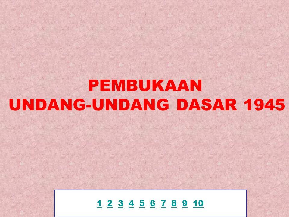 KEDUDUKAN PEMBUKAAN UUD 1945 KEDUDUKAN PEMBUKAAN UUD 1945 DALAM TERTIB HUKUM DI NEGARA REPUBLIK INDONESIA ADALAH SANGAT KUAT, KARENA TIDAK BISA DIUBAH OLEH SIAPAPUN JUGA.