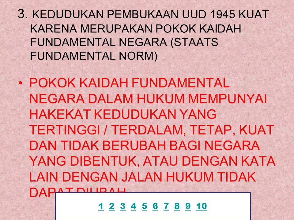 3. KEDUDUKAN PEMBUKAAN UUD 1945 KUAT KARENA MERUPAKAN POKOK KAIDAH FUNDAMENTAL NEGARA (STAATS FUNDAMENTAL NORM) POKOK KAIDAH FUNDAMENTAL NEGARA DALAM