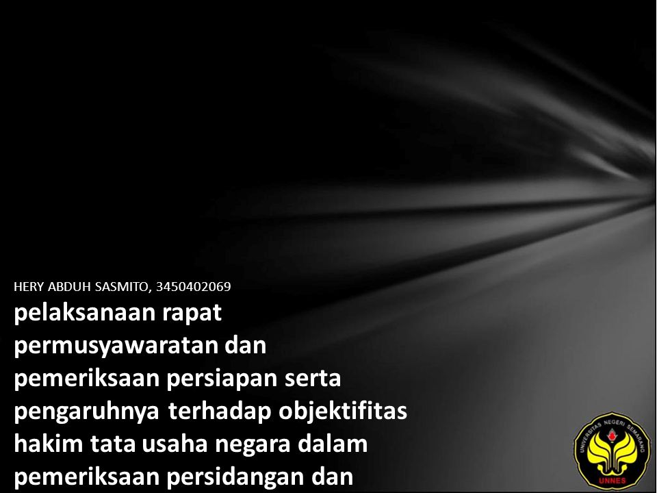 HERY ABDUH SASMITO, 3450402069 pelaksanaan rapat permusyawaratan dan pemeriksaan persiapan serta pengaruhnya terhadap objektifitas hakim tata usaha negara dalam pemeriksaan persidangan dan pengambilan putusan (studi kasus PTUN Semarang)