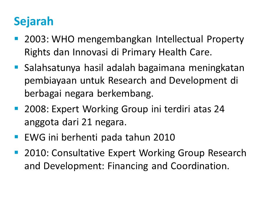 Sejarah  2003: WHO mengembangkan Intellectual Property Rights dan Innovasi di Primary Health Care.