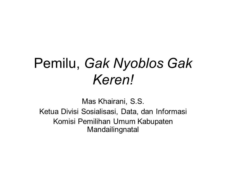 Pemilu, Gak Nyoblos Gak Keren! Mas Khairani, S.S. Ketua Divisi Sosialisasi, Data, dan Informasi Komisi Pemilihan Umum Kabupaten Mandailingnatal