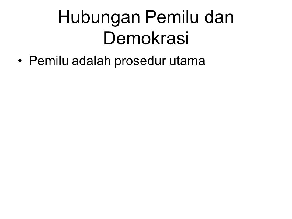 Hubungan Pemilu dan Demokrasi Pemilu adalah prosedur utama