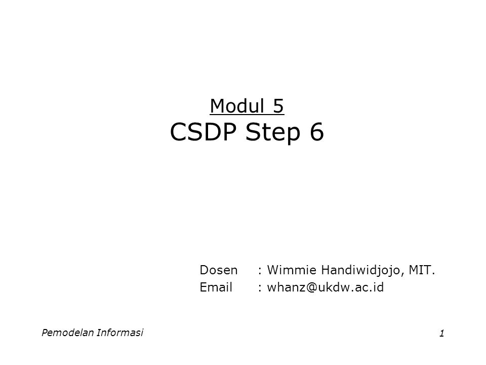 Pemodelan Informasi1 Modul 5 CSDP Step 6 Dosen: Wimmie Handiwidjojo, MIT. Email: whanz@ukdw.ac.id