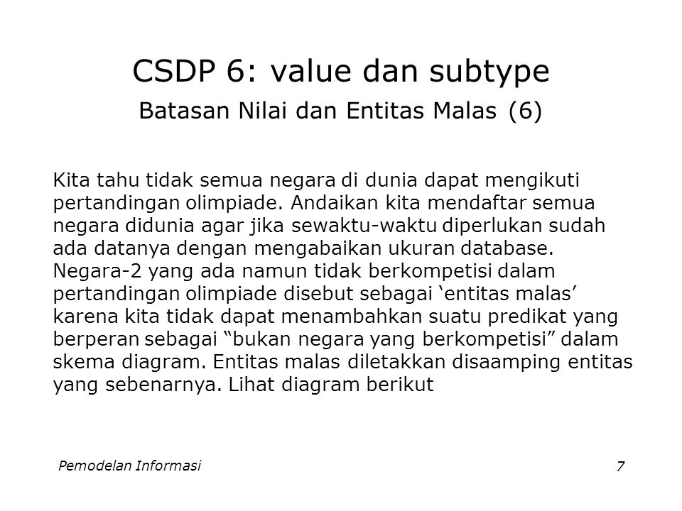 Pemodelan Informasi7 CSDP 6: value dan subtype Batasan Nilai dan Entitas Malas (6) Kita tahu tidak semua negara di dunia dapat mengikuti pertandingan olimpiade.