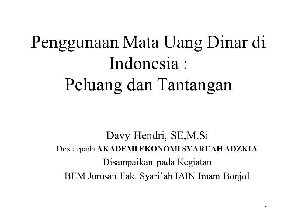 1 Penggunaan Mata Uang Dinar di Indonesia : Peluang dan Tantangan Davy Hendri, SE,M.Si Dosen pada AKADEMI EKONOMI SYARI'AH ADZKIA Disampaikan pada Keg