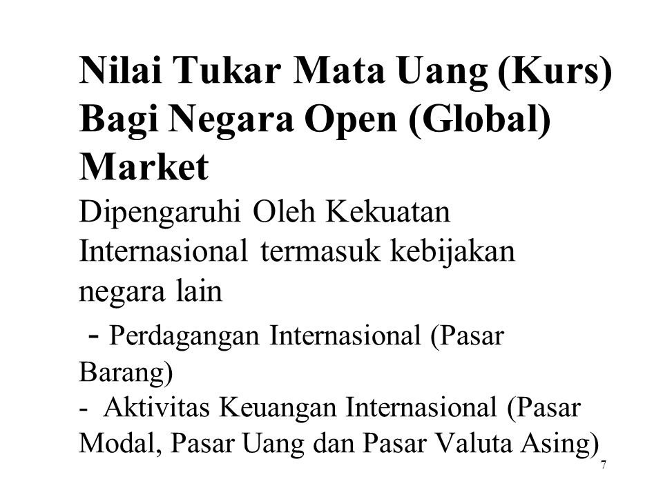 7 Nilai Tukar Mata Uang (Kurs) Bagi Negara Open (Global) Market Dipengaruhi Oleh Kekuatan Internasional termasuk kebijakan negara lain - Perdagangan I