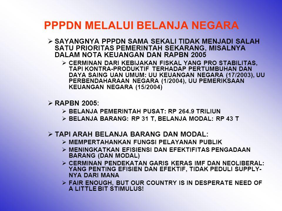 PPPDN MELALUI BELANJA NEGARA  ACUAN UMUM: UU KEUANGAN NEGARA (17/2003), UU PERBENDAHARAAN NEGARA (1/2004), UU PEMERIKSAAN KEUANGAN NEGARA (15/2004)  UU MIGAS  TERLALU LIBERAL DAN FRAGMENTATIF  HASILNYA: PRODUKSI MEROSOT, PERTAMINA KESULITAN LIKUIDITAS SAAT HARGA NAIK (PETRONAS DAN KUWAIT OIL MENDAPATKAN WINDFALL GAIN DI ATAS USD 11 MILYAR) INDEKS PROD SEKTOR TERKAIT MIGAS CENDERUNG MENURUN  PRETELISASI PERTAMINA  HARUS DIHENTIKAN KRN IRONIS, KITA MELALUKAN PRETELISASI SAAT INDUSTRI MIGAS DUNIA SEMAKIN MELAKUKAN INTEGRASI  INGAT: PERTAMINA SEBELUM DIPRETELI PUN HANYA PEMAIN DIVISI TARKAM DIBANDINGKAN RAKSASA MINYAK DUNIA  ORIENTASI TERHADAP PPPDN MENJADI JAUH BERKURANG