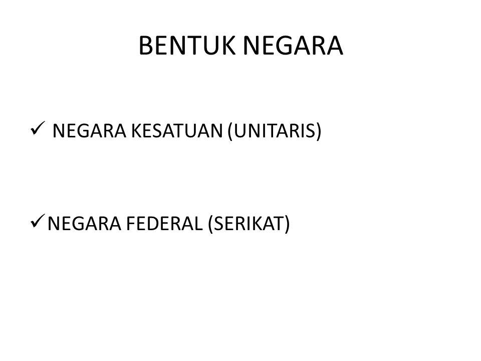BENTUK NEGARA NEGARA KESATUAN (UNITARIS) NEGARA FEDERAL (SERIKAT)