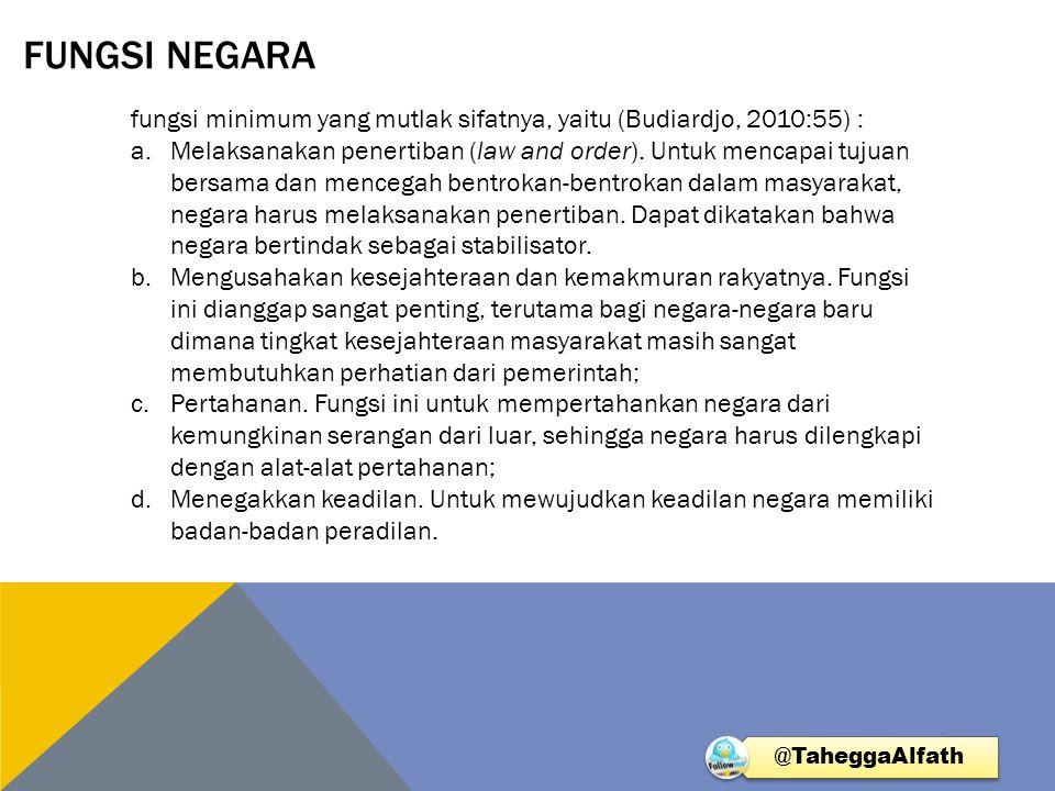 FUNGSI NEGARA @TaheggaAlfath fungsi minimum yang mutlak sifatnya, yaitu (Budiardjo, 2010:55) : a.Melaksanakan penertiban (law and order). Untuk mencap