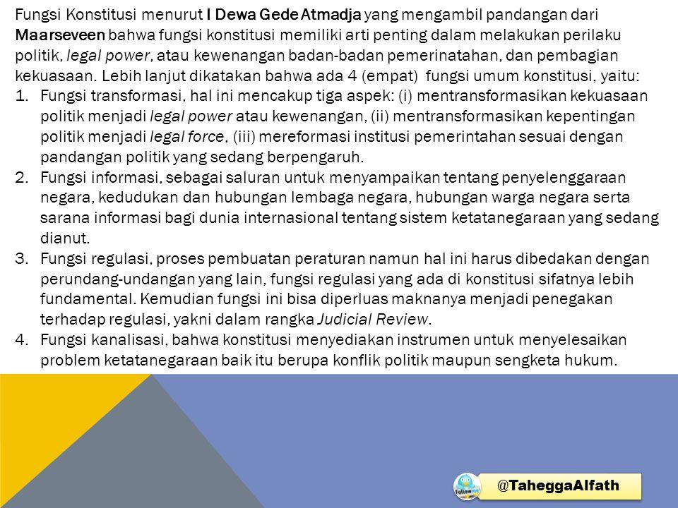 Fungsi Konstitusi menurut I Dewa Gede Atmadja yang mengambil pandangan dari Maarseveen bahwa fungsi konstitusi memiliki arti penting dalam melakukan p