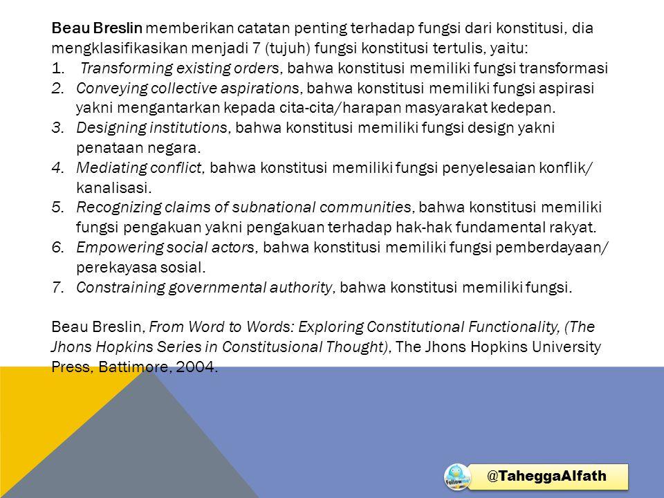 Beau Breslin memberikan catatan penting terhadap fungsi dari konstitusi, dia mengklasifikasikan menjadi 7 (tujuh) fungsi konstitusi tertulis, yaitu: 1