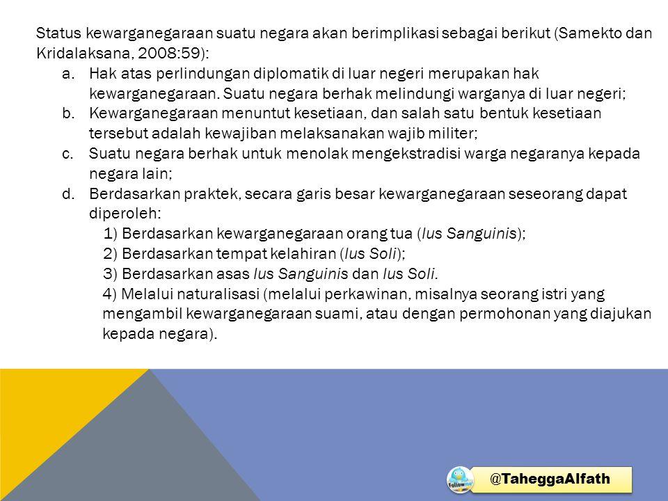 Status kewarganegaraan suatu negara akan berimplikasi sebagai berikut (Samekto dan Kridalaksana, 2008:59): a.Hak atas perlindungan diplomatik di luar