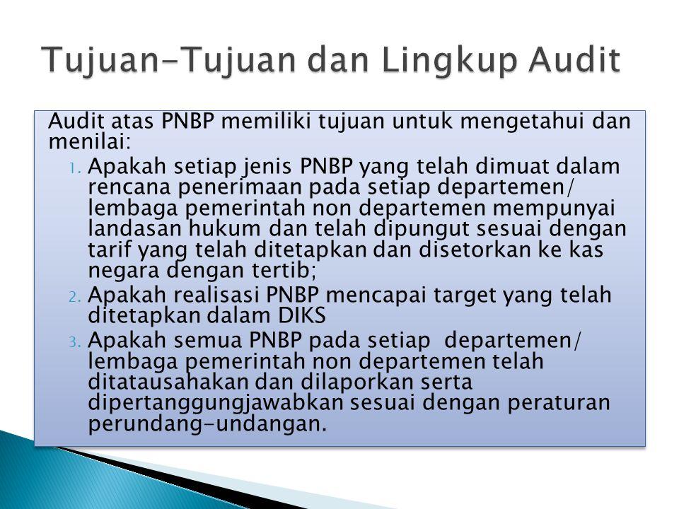 Audit atas PNBP memiliki tujuan untuk mengetahui dan menilai: 1. Apakah setiap jenis PNBP yang telah dimuat dalam rencana penerimaan pada setiap depar
