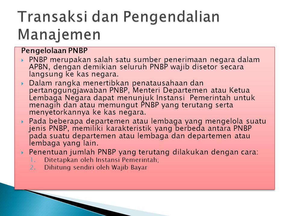 Pengelolaan PNBP  PNBP merupakan salah satu sumber penerimaan negara dalam APBN, dengan demikian seluruh PNBP wajib disetor secara langsung ke kas ne