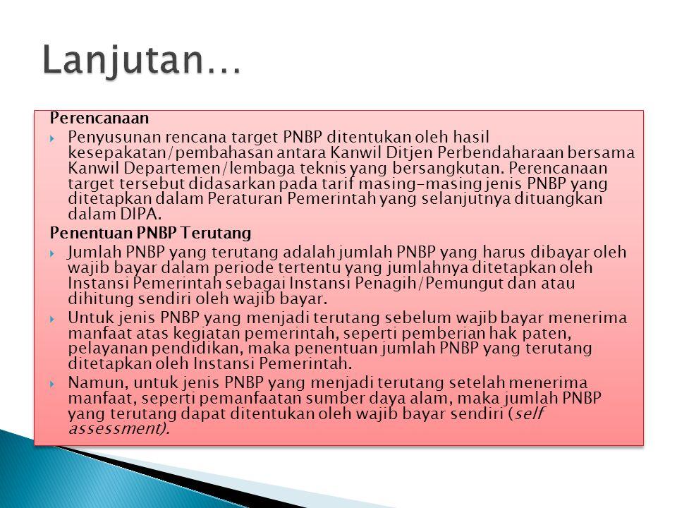 Perencanaan  Penyusunan rencana target PNBP ditentukan oleh hasil kesepakatan/pembahasan antara Kanwil Ditjen Perbendaharaan bersama Kanwil Departeme