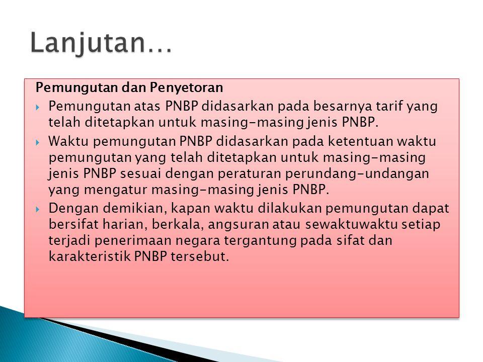 Pemungutan dan Penyetoran  Pemungutan atas PNBP didasarkan pada besarnya tarif yang telah ditetapkan untuk masing-masing jenis PNBP.  Waktu pemungut