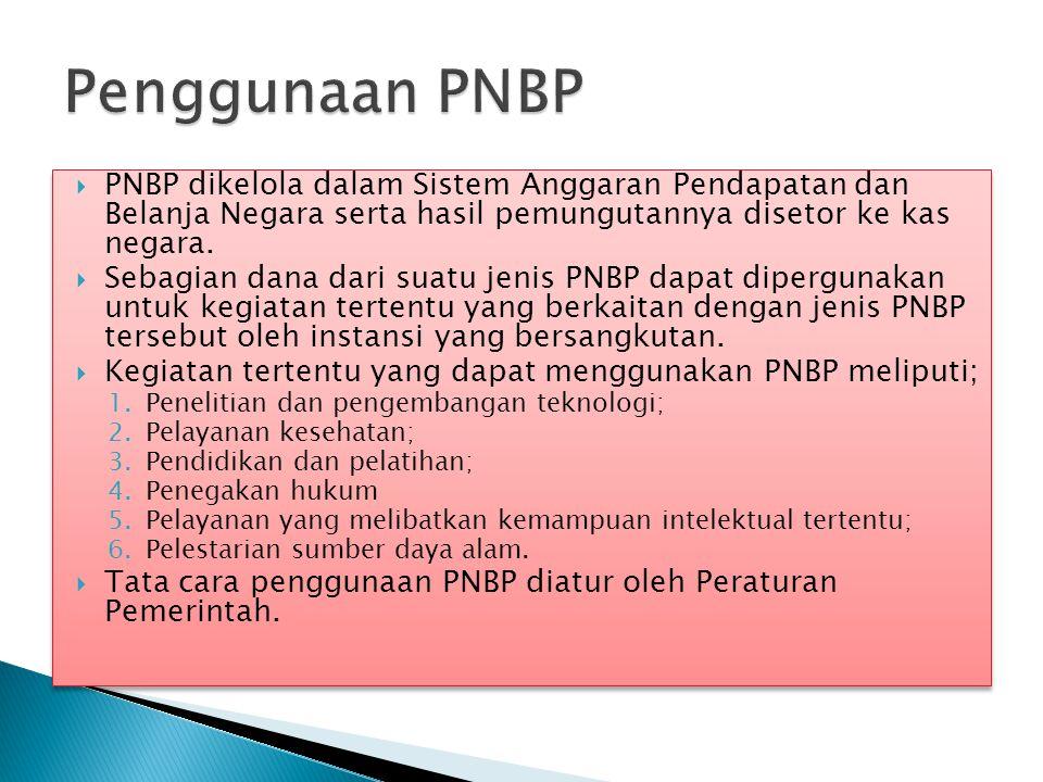  PNBP dikelola dalam Sistem Anggaran Pendapatan dan Belanja Negara serta hasil pemungutannya disetor ke kas negara.  Sebagian dana dari suatu jenis