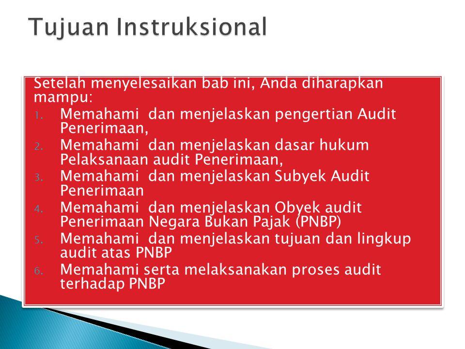Setelah menyelesaikan bab ini, Anda diharapkan mampu: 1. Memahami dan menjelaskan pengertian Audit Penerimaan, 2. Memahami dan menjelaskan dasar hukum