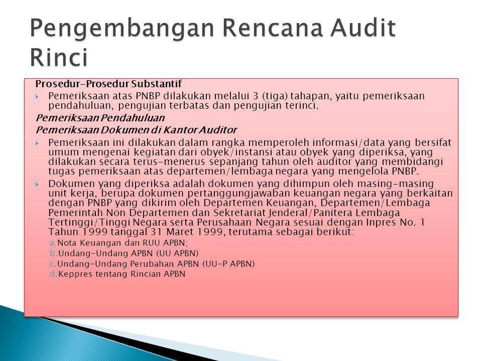 Prosedur-Prosedur Substantif  Pemeriksaan atas PNBP dilakukan melalui 3 (tiga) tahapan, yaitu pemeriksaan pendahuluan, pengujian terbatas dan penguji