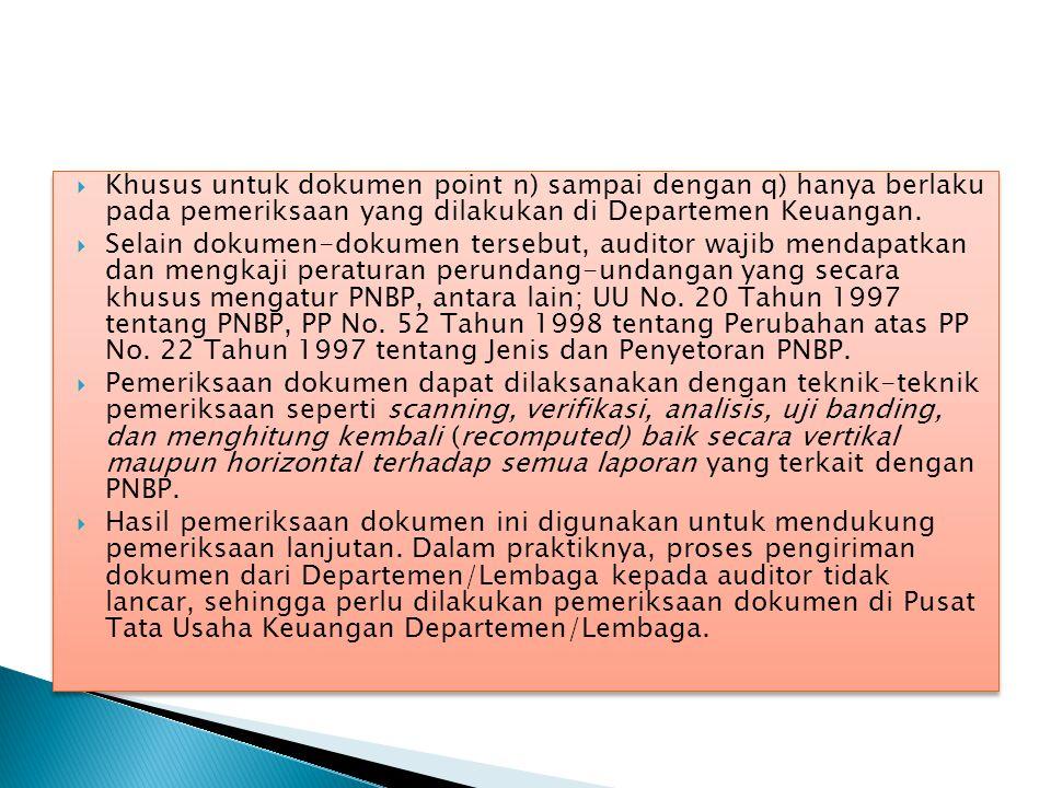  Khusus untuk dokumen point n) sampai dengan q) hanya berlaku pada pemeriksaan yang dilakukan di Departemen Keuangan.  Selain dokumen-dokumen terseb
