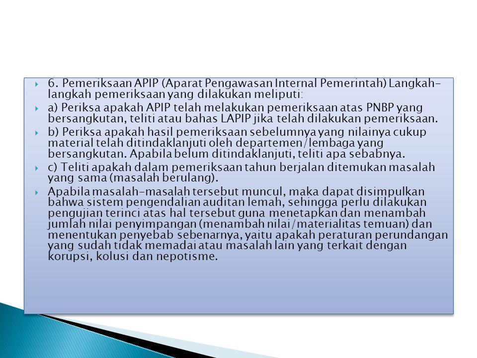  6. Pemeriksaan APIP (Aparat Pengawasan Internal Pemerintah) Langkah- langkah pemeriksaan yang dilakukan meliputi:  a) Periksa apakah APIP telah mel