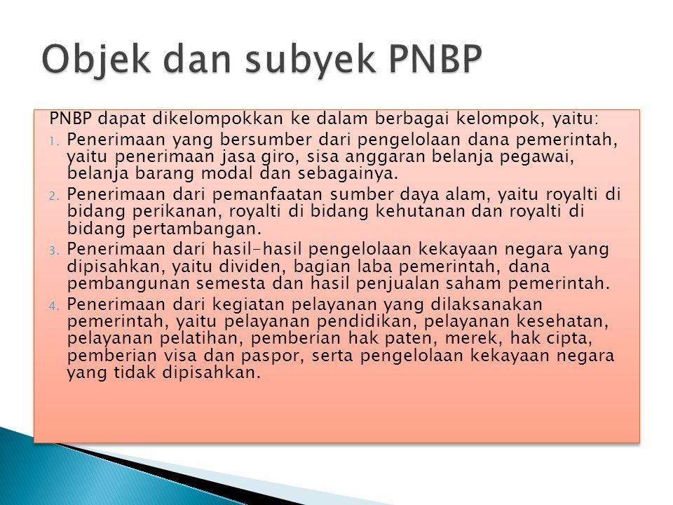 PNBP dapat dikelompokkan ke dalam berbagai kelompok, yaitu: 1. Penerimaan yang bersumber dari pengelolaan dana pemerintah, yaitu penerimaan jasa giro,