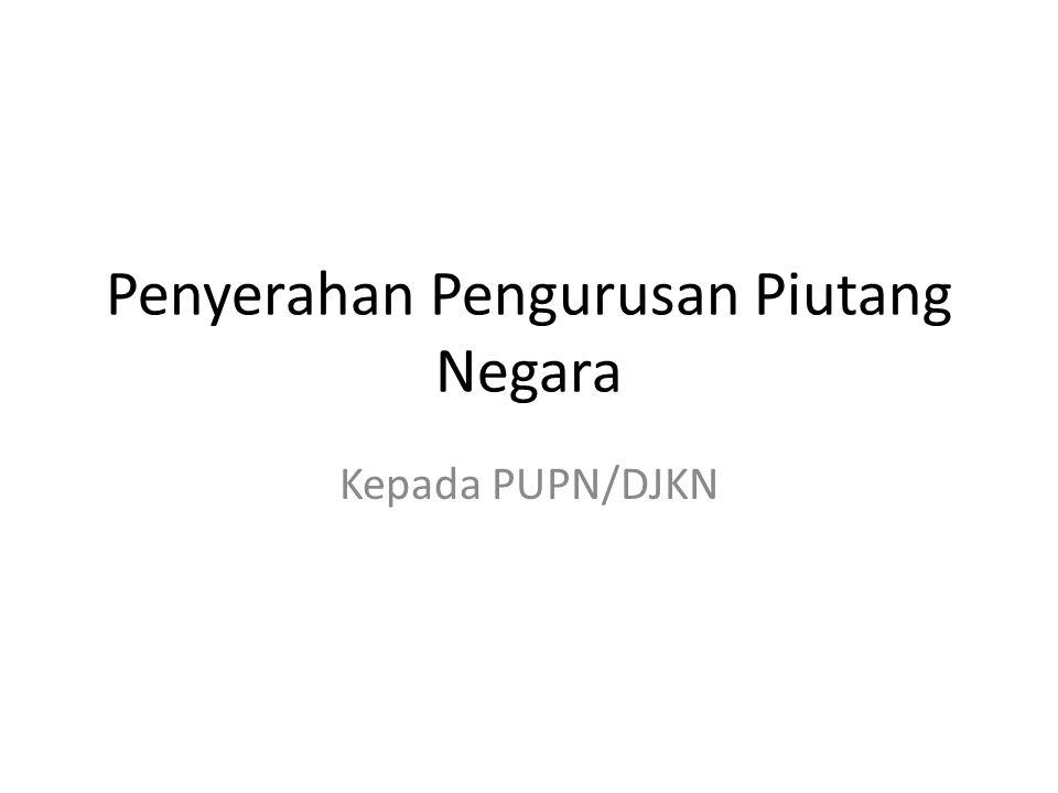Penyerahan Pengurusan Piutang Negara Kepada PUPN/DJKN