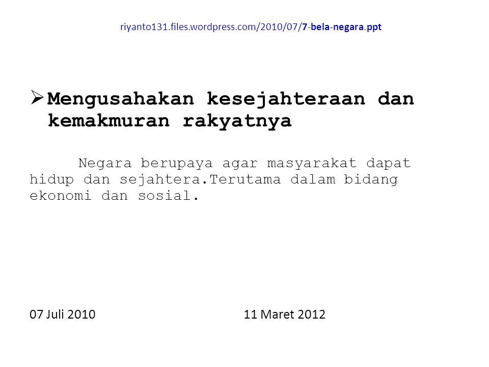 riyanto131.files.wordpress.com/2010/07/7-bela-negara.ppt  Mengusahakan kesejahteraan dan kemakmuran rakyatnya Negara berupaya agar masyarakat dapat h