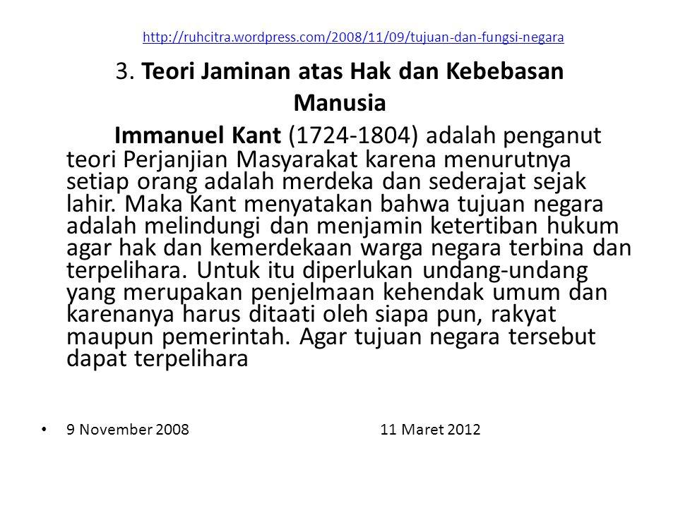 http://ruhcitra.wordpress.com/2008/11/09/tujuan-dan-fungsi-negara Immanuel Kant (1724-1804) adalah penganut teori Perjanjian Masyarakat karena menurutnya setiap orang adalah merdeka dan sederajat sejak lahir.