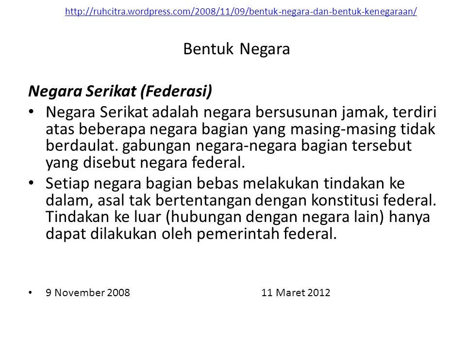 http://ruhcitra.wordpress.com/2008/11/09/bentuk-negara-dan-bentuk-kenegaraan/ Negara Serikat (Federasi) Negara Serikat adalah negara bersusunan jamak,
