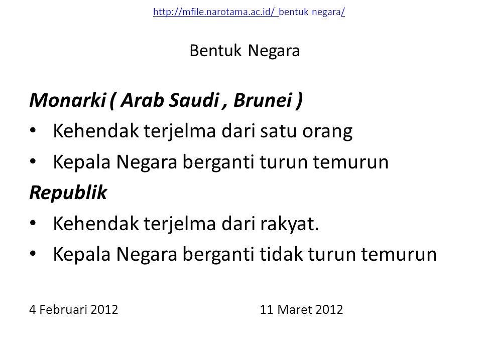 http://mfile.narotama.ac.id/ http://mfile.narotama.ac.id/ bentuk negara// Monarki ( Arab Saudi, Brunei ) Kehendak terjelma dari satu orang Kepala Negara berganti turun temurun Republik Kehendak terjelma dari rakyat.