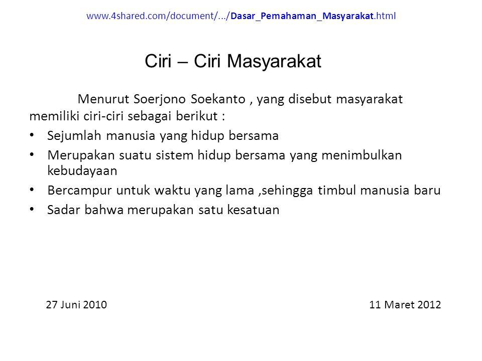 www.4shared.com/document/.../Dasar_Pemahaman_Masyarakat.html Menurut Soerjono Soekanto, yang disebut masyarakat memiliki ciri-ciri sebagai berikut : S